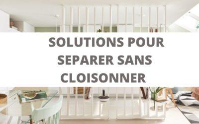 LES SOLUTIONS POUR SEPARER SANS CLOISONNER
