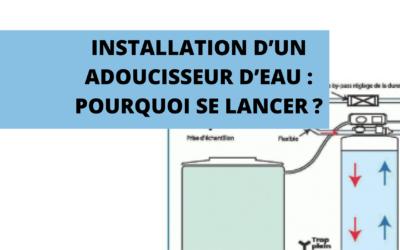 Installation d'un adoucisseur d'eau : pourquoi se lancer?